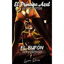 El Príncipe Azul abre puertas, el Bufón abre piernas: El manual de seducción que ellas no quieren que leas