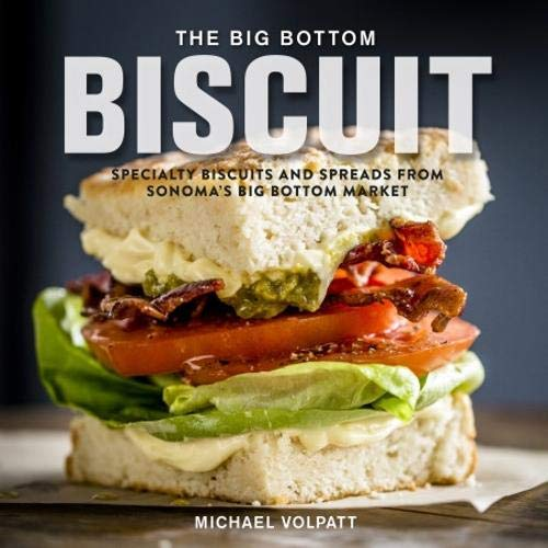 The Big Bottom Biscuit: Specialty Biscuits and Spreads from Sonoma's Big Bottom Market