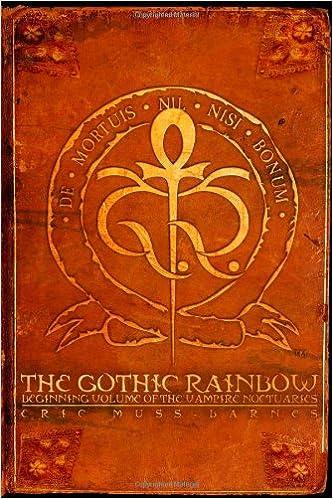 The Gothic Rainbow: Beginning Volume of the Vampire Noctuaries