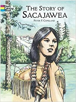 The Story of Sacajawea Dover History Coloring Book Peter F