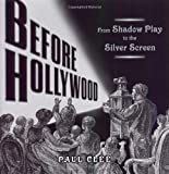 Before Hollywood: From Shadow Play to the Silver Screen