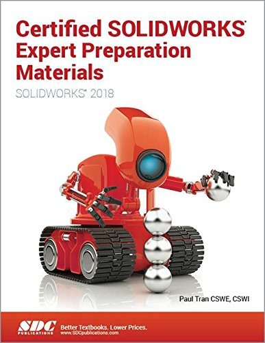 Certified SOLIDWORKS Expert Preparation Materials (SOLIDWORKS 2018) by SDC Publications