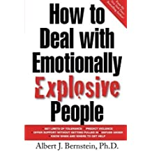 How to Deal with Emotionally Explosive People 1st (first) Edition by Bernstein, Albert J. published by McGraw-Hill (2002)