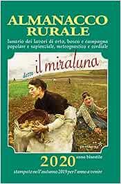Almanacco rurale detto il miraluna 2020. Lunario dei lavori di orto, bosco e campagna, popolare e sapienziale, meteognostico e cordiale