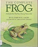The Complete Frog, Elizabeth A. Lacey, 0688080189