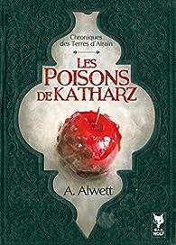 Les Poisons de Katharz (Chroniques de la Terre d'Airain t. 1) par Audrey Alwett