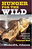 Hunger for the Wild, Michael L. Johnson, 0700615016