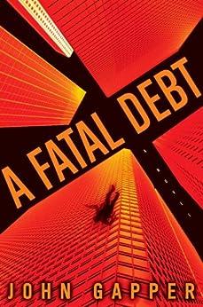 A Fatal Debt: A Novel by [Gapper, John]