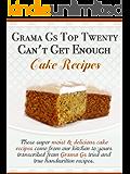 Cake Recipes from Scratch - Grama G's Top Twenty Can't Get Enough Cake Recipes From Scratch - Scrumptious Dessert Recipes You Will Love! (Grama G's Top Ten Homemade Recipes From Scratch Book 1)