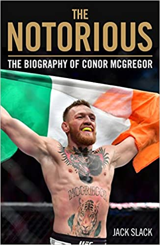 0ec2b52ea97 Notorious - The Life and Fights of Conor McGregor  The Life and Fights of Conor  McGregor  Amazon.co.uk  Jack Slack  9781786069511  Books