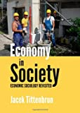 Economy in Society: Economic Sociology Revisited, Jacek Tittenbrun, 144383145X