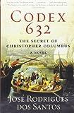 codex 632 the secret of christopher columbus a novel by rodrigues dos santos jose rodrigues dos santos jos rodri 2009 paperback