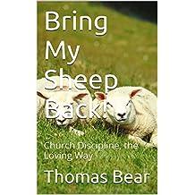 Bring My Sheep Back!: Church Discipline, the Loving Way
