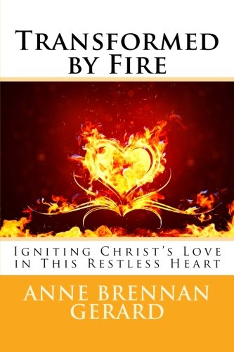 Transformed by Fire: Igniting Christ's Love in This Restless Heart