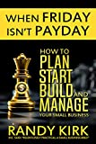 img - for When Friday Isn't Payday: How to Plan, Start, Build, and Manage Your Small Business book / textbook / text book