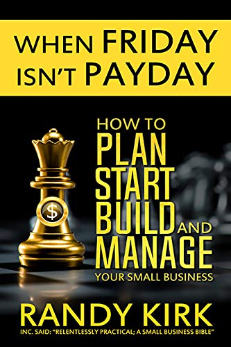 When Friday Isn't Payday: How to Plan, Start, Build, and Manage Your Small Business by [Kirk, Randy]