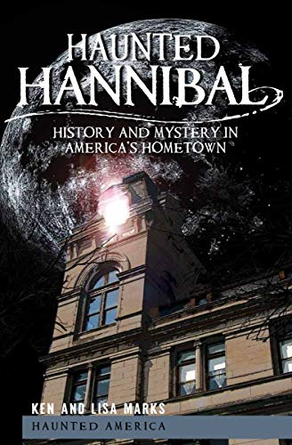 Haunted Hannibal: History and Mystery in America's Hometown (Haunted America)