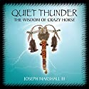 Quiet Thunder: The Wisdom of Crazy Horse Speech by Joseph M. Marshall Narrated by Joseph M. Marshall