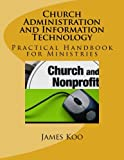 Church Administration and Information Technology, James Koo, 148108819X