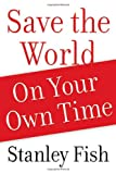 Save the World on Your Own Time, Stanley Fish, 0195369025