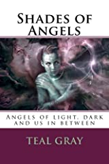 Shades of Angels: Angels of Light and Dark, with Us in Between Paperback