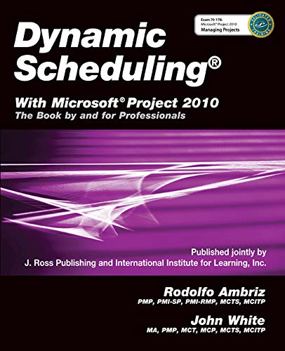Dynamic Scheduling® With Microsoft® Project 2010: The Book By and For Professionals (Microsoft Project Scheduling)