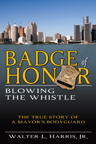 Badge of Honor:  Blowing the Whistle (The True Story of a Mayor's Bodyguard) (English Edition)