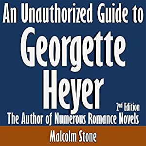 An Unauthorized Guide to Georgette Heyer: The Author of Numerous Romance Novels Audiobook