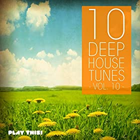 10 deep house tunes vol 10 various artists for Deep house tunes