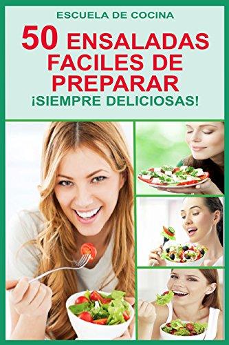 Amazon.com: 50 ENSALADAS FACILES DE PREPARAR: ¡SIEMPRE RESULTAN DELICIOSAS! ¿CUALES PREFIERE? (COLECCION ESCUELA DE COCINA nº 6) (Spanish Edition) eBook: ...
