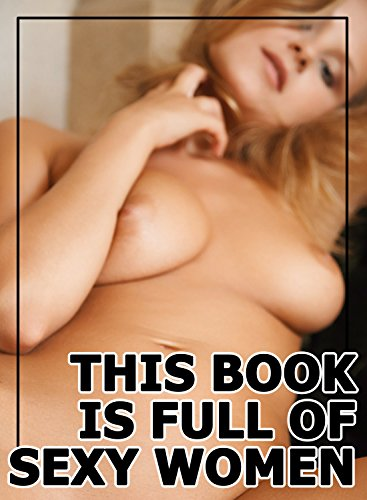 This Book Is Full Of Sexy Women - 25 (Sexy Photo Book) por Scott Winters