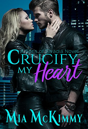 Crucify My Heart (Sons of Sivadia Book 2)