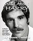 WILD ABOUT HARRY: A friend who knew him well remembers HARRY REEMS
