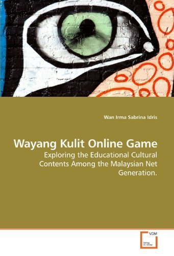 Wayang Kulit Online Game: Exploring the Educational Cultural Contents Among the Malaysian Net Generation. by Idris Wan Irma Sabrina (2009-10-23) Paperback