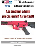 2016 Airsoft Technology Self-Paced Training Series: Assembling a high precision M4 Airsoft AEG: Learn how to build a M4 airsoft AEG from ground zero!