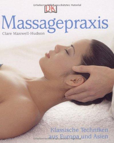 Massagepraxis: Klassische Techniken aus Europa und Asien