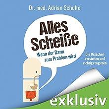 Alles Scheiße: Wenn der Darm zum Problem wird Hörbuch von Adrian Schulte Gesprochen von: Mario Hassert