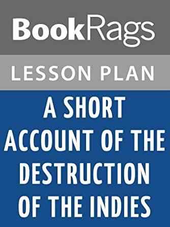 What is a summary of A Short Account of the Destruction of the Indies by Bartolomé de las Casas?