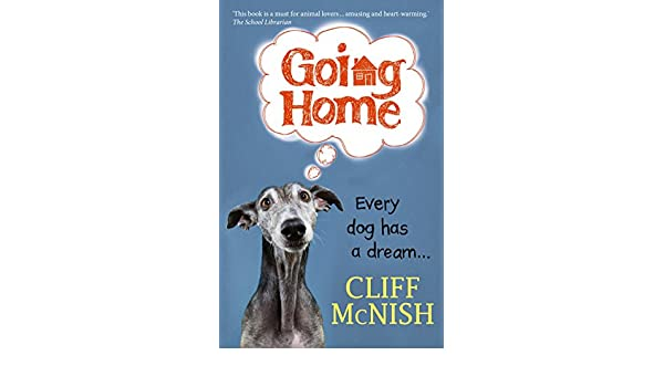 going home every dog has a dream kindle edition by cliff mcnish