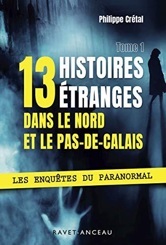 13 histoires étranges dans le Nord Pas-de-Calais: Les enquêtes du Paranormal - Tome 1 (French Edition)
