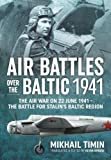 Air Battles over the Baltic 1941: The Air War on 22 June 1941 - The Battle for Stalin's Baltic Region