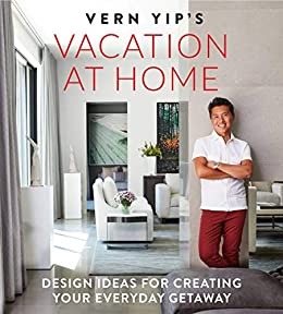 Vern Yips Vacation At Home Design Ideas For Creating Your Everyday Getaway