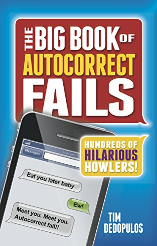 The Big Book of Autocorrect Fails: Hundreds of Hilarious Howlers!