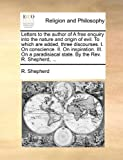 Letters to the Author of a Free Enquiry into the Nature and Origin of Evil to Which Are Added, Three Discourses I on Conscience II on Inspiration, R. Shepherd, 1170010865