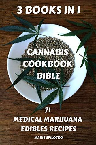 Cannabis Cookbook Bible: 3 BOOKS IN 1 – 71 Medical Marijuana Edibles Recipes