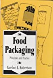 Food Packaging Vol. 6 : Principles and Practice, Robertson, Gordon L., 0824787498
