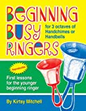 Beginning Busy Ringers: First lessons for the younger beginning ringer (Handbell Collection, Handbell 3 octaves (or Handchimes 3 octaves))