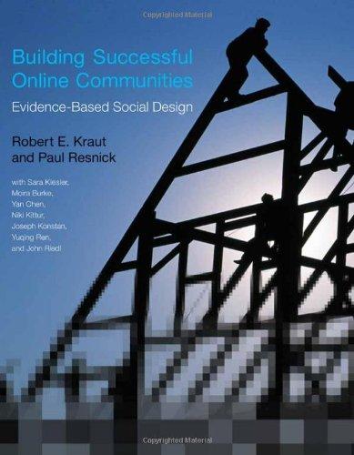 Building Successful Online Communities: Evidence-Based Social Design (MIT Press)