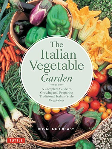 The Italian Vegetable Garden: A Complete Guide to Growing and Preparing Traditional Italian-Style Vegetables (Edible Garden Series) by Rosalind Creasy