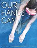img - for Our Hands Can: A Show Us Your Hands! Photo Book Project book / textbook / text book